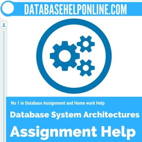 Database System Architectures Assignment Help